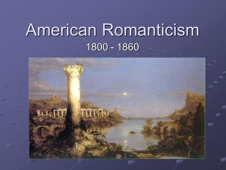 American Romanticism 1800 - 1860. 2 Introduction The rationalistic view of urban life was replaced by the Romantic view The rationalistic view of urban.
