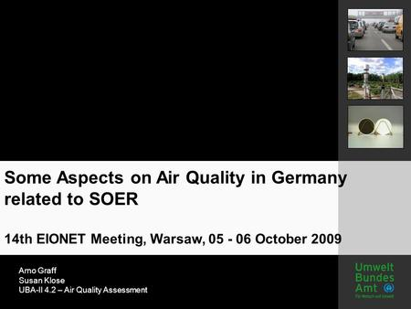 Arno Graff Susan Klose UBA-II 4.2 – Air Quality Assessment Some Aspects on Air Quality in Germany related to SOER 14th EIONET Meeting, Warsaw, 05 - 06.