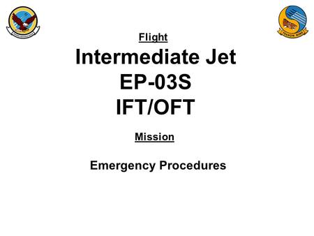 Flight Mission Intermediate Jet EP-03S IFT/OFT Emergency Procedures.