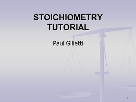 1 STOICHIOMETRY TUTORIAL Paul Gilletti 2 Instructions: This is a work along tutorial. Each time you click the mouse or touch the space bar on your computer,