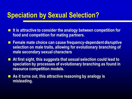 Speciation by Sexual Selection? It is attractive to consider the analogy between competition for food and competition for mating partners. Female mate.