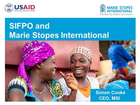 SIFPO and Marie Stopes International Simon Cooke CEO, MSI.