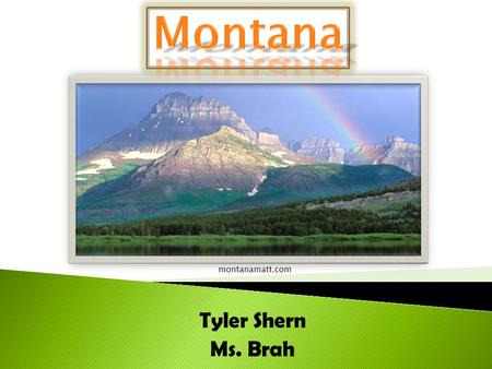 Tyler Shern Ms. Brah montanamatt.com. www.straffordpub.com Bordering states include: Idaho, Wyoming, South Dakota, and North Dakota. Montana.
