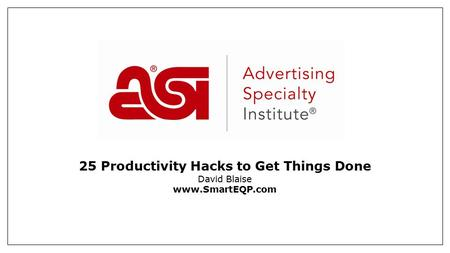 25 Productivity Hacks to Get Things Done David Blaise www.SmartEQP.com.