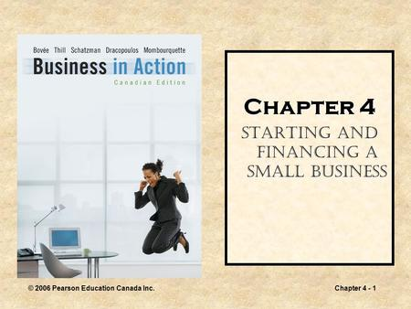 © 2006 Pearson Education Canada Inc.Chapter 4 - 1 Chapter 4 Starting and Financing a Small Business.