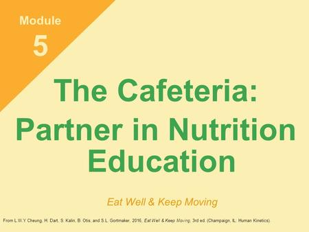 The Cafeteria: Partner in Nutrition Education Module 5 Eat Well & Keep Moving From L.W.Y Cheung, H. Dart, S. Kalin, B. Otis, and S.L. Gortmaker, 2016,