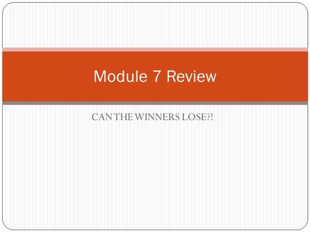 CAN THE WINNERS LOSE?! Module 7 Review. 1. Express the ratio as a fraction in simplest form 18 pounds to 22 pounds.