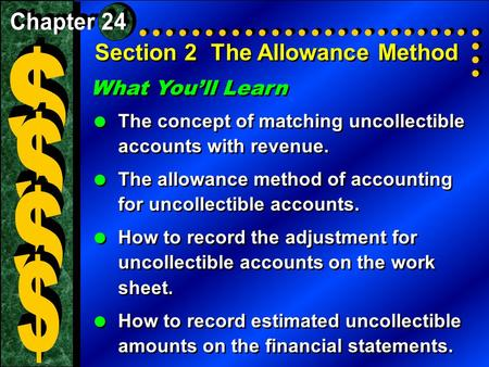 Section 2The Allowance Method What You'll Learn  The concept of matching uncollectible accounts with revenue.  The allowance method of accounting for.