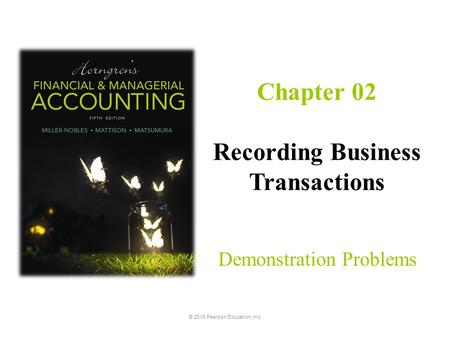 Demonstration Problems Chapter 02 Recording Business Transactions 2-1 © 2016 Pearson Education, Inc.