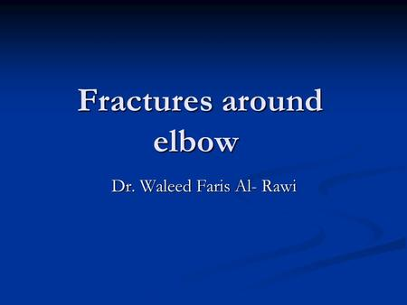 Fractures around elbow