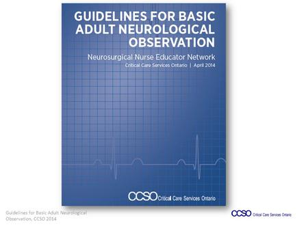 Guidelines for Basic Adult Neurological Observation, CCSO 2014.