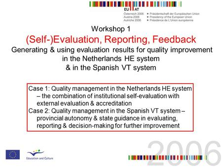 Workshop 1 (Self-)Evaluation, Reporting, Feedback Generating & using evaluation results for quality improvement in the Netherlands HE system & in the Spanish.