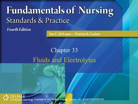 Copyright © 2011 Delmar, Cengage Learning. ALL RIGHTS RESERVED. Chapter 33 Fluids and Electrolytes.
