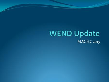 MACHC 2015. WENDWG 5 4 rd Meeting held March 3-5, 2015 Overlay Services (AIO) Update report on the study for overlapping ENCs Review of the WEND Principles.