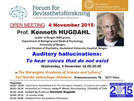 Prof. Kenneth Hugdahl Prof. Kenneth Hugdahl: Psychologist (PhD from Uppsala University in 1977) Pioneer in fMRI research in Norway and Scandinavia: Initiated.