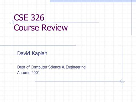 CSE 326 Course Review David Kaplan Dept of Computer Science & Engineering Autumn 2001.