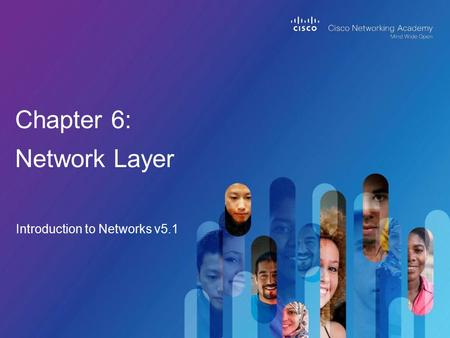 Introduction to Networks v5.1 Chapter 6: Network Layer.