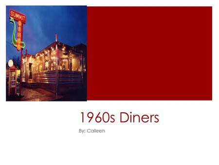 1960s Diners By: Caileen. Menu  Some of the most popular foods would have been floats, sodas, burgers, fries, and milk shakes  These would have ranged.