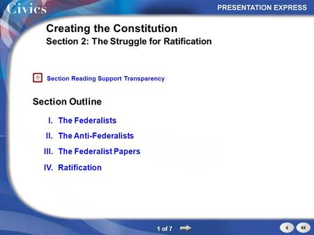 Section Outline 1 of 7 Creating the Constitution Section 2: The Struggle for Ratification I.The Federalists II.The Anti-Federalists III.The Federalist.