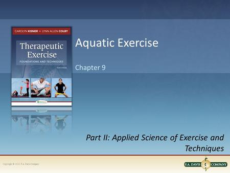 Copyright © 2013. F.A. Davis Company Part II: Applied Science of Exercise and Techniques Chapter 9 Aquatic Exercise.