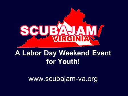 A Labor Day Weekend Event for Youth! www.scubajam-va.org.