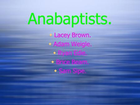 Anabaptists.  Lacey Brown.  Adam Weigle.  Ryan Edie.  Brice Beam.  Sam Sipe.  Lacey Brown.  Adam Weigle.  Ryan Edie.  Brice Beam.  Sam Sipe.