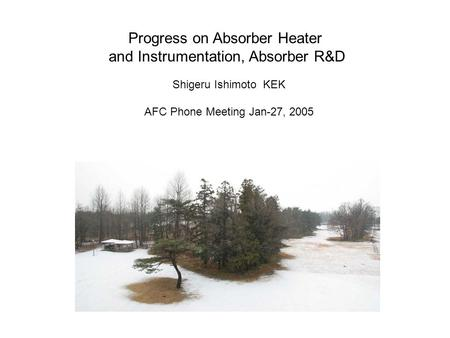 Progress on Absorber Heater and Instrumentation, Absorber R&D Shigeru Ishimoto KEK AFC Phone Meeting Jan-27, 2005.