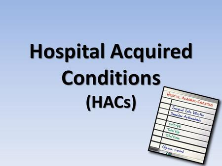 Hospital Acquired Conditions (HACs). Overview The Deficit Reduction Act of 2005 (DRA) requires a quality adjustment in Medicare Severity Diagnosis Related.