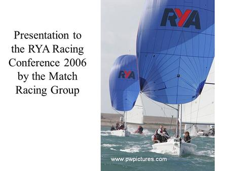 Presentation to the RYA Racing Conference 2006 by the Match Racing Group.