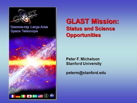 GLAST Mission: Status and Science Opportunities Peter F. Michelson Stanford University Gamma-ray Large Area Space Telescope.