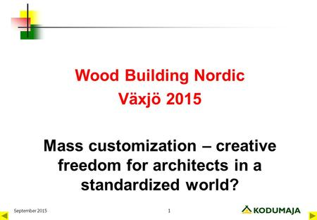 Wood Building Nordic Växjö 2015 Mass customization – creative freedom for architects in a standardized world? September 2015 1.