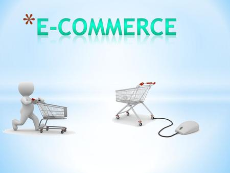 * Electronic commerce or e-commerce essentially is any type of business, or commercial transaction, that involves the transfer of information across the.