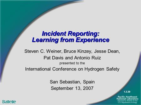 Incident Reporting: Learning from Experience Steven C. Weiner, Bruce Kinzey, Jesse Dean, Pat Davis and Antonio Ruiz presented to the International Conference.