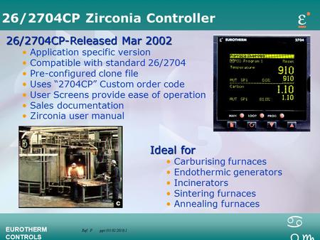 Ref: P.ppt (03/02/2016) 1 EUROTHERM CONTROLS a bc 26/2704CP Zirconia Controller 26/2704CP-Released Mar 2002 Application specific version Compatible with.