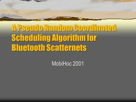 A Pseudo Random Coordinated Scheduling Algorithm for Bluetooth Scatternets MobiHoc 2001.