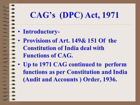 CAG's (DPC) Act, 1971 Introductory- Provisions of Art. 149& 151 Of the Constitution of India deal with Functions of CAG. Up to 1971 CAG continued to perform.