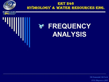 FREQUENCY ANALYSIS Siti Kamariah Md Sa'at PPK Bioprocess..2010.