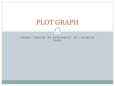 "USING ""DEATH BY SCRABBLE"" BY CHARLIE FISH PLOT GRAPH."