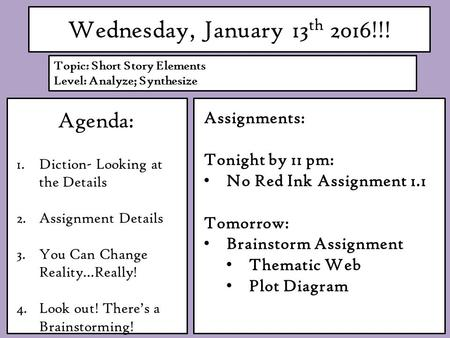Wednesday, January 13 th 2016!!! Agenda: 1.Diction- Looking at the Details 2.Assignment Details 3.You Can Change Reality…Really! 4.Look out! There's a.