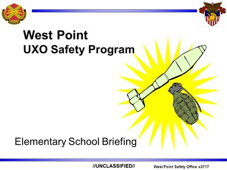 //UNCLASSIFIED// West Point Safety Office x3717 Elementary School Briefing West Point UXO Safety Program.