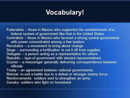 Vocabulary! Federalists – those in Mexico who supported the establishment of a federal system of government like that in the United States Centralists.