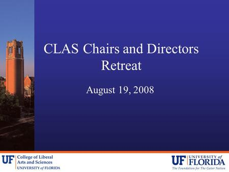 CLAS Chairs and Directors Retreat August 19, 2008.
