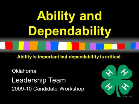 1 Ability and Dependability Oklahoma Leadership Team 2009-10 Candidate Workshop Ability is important but dependability is critical.