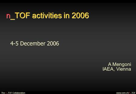 N_TOF activities in 2006 4-5 December 2006 A Mengoni IAEA, Vienna The n_TOF Collaborationwww.cern.ch/n_TOF.
