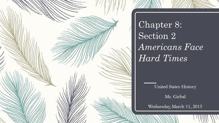 Chapter 8: Section 2 Americans Face Hard Times United States History Ms. Girbal Wednesday, March 11, 2015.