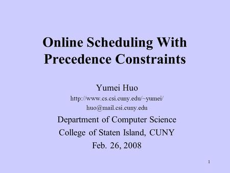 1 Online Scheduling With Precedence Constraints Yumei Huo  Department of Computer Science College.