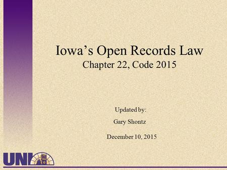 Iowa's Open Records Law Chapter 22, Code 2015 Updated by: Gary Shontz December 10, 2015.