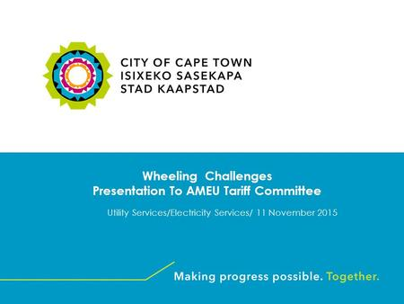 Wheeling Challenges Presentation To AMEU Tariff Committee Utility Services/Electricity Services/ 11 November 2015.