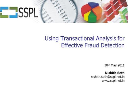Using Transactional Analysis for Effective Fraud Detection 30 th May 2011 Nishith Seth