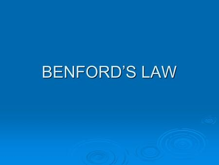 BENFORD'S LAW.  History  What is Benford's Law  Types of Data That Conform  Uses in Fraud Investigations  Examples  Other uses of Benford's Law.